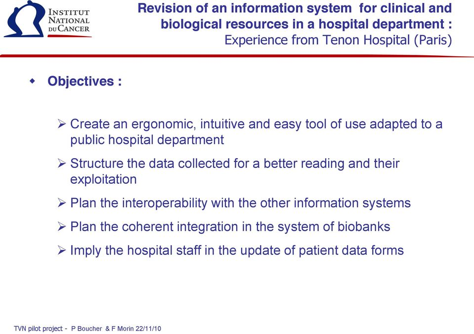 Structure the data collected for a better reading and their exploitation Plan the interoperability with the other