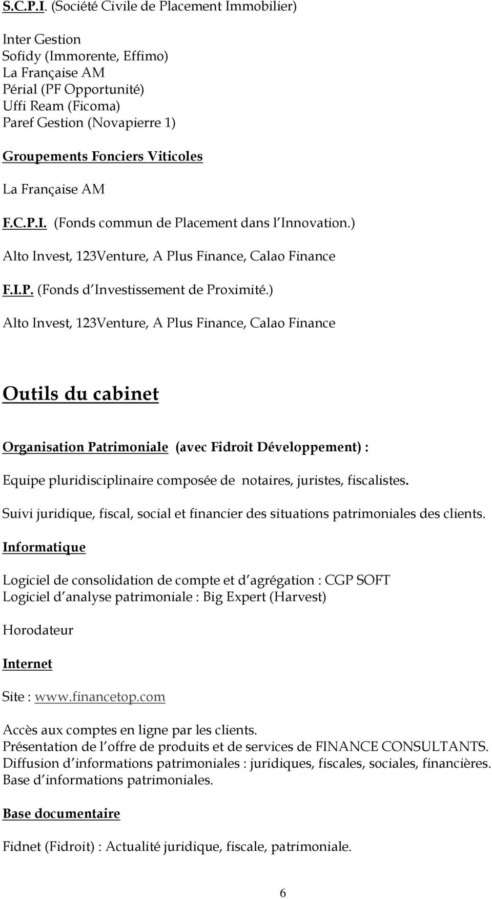 Viticoles La Française AM F.C.P.I. (Fonds commun de Placement dans l Innovation.) Alto Invest, 123Venture, A Plus Finance, Calao Finance F.I.P. (Fonds d Investissement de Proximité.