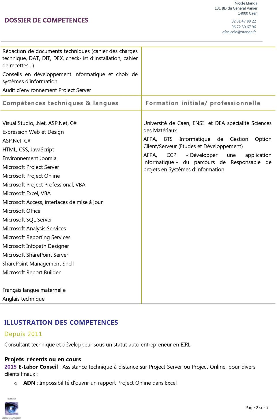 Audit d envirnnement Prject Server Cmpétences techniques & langues Frmatin initiale/ prfessinnelle Visual Studi,.Net, ASP.Net, C# Expressin Web et Design ASP.