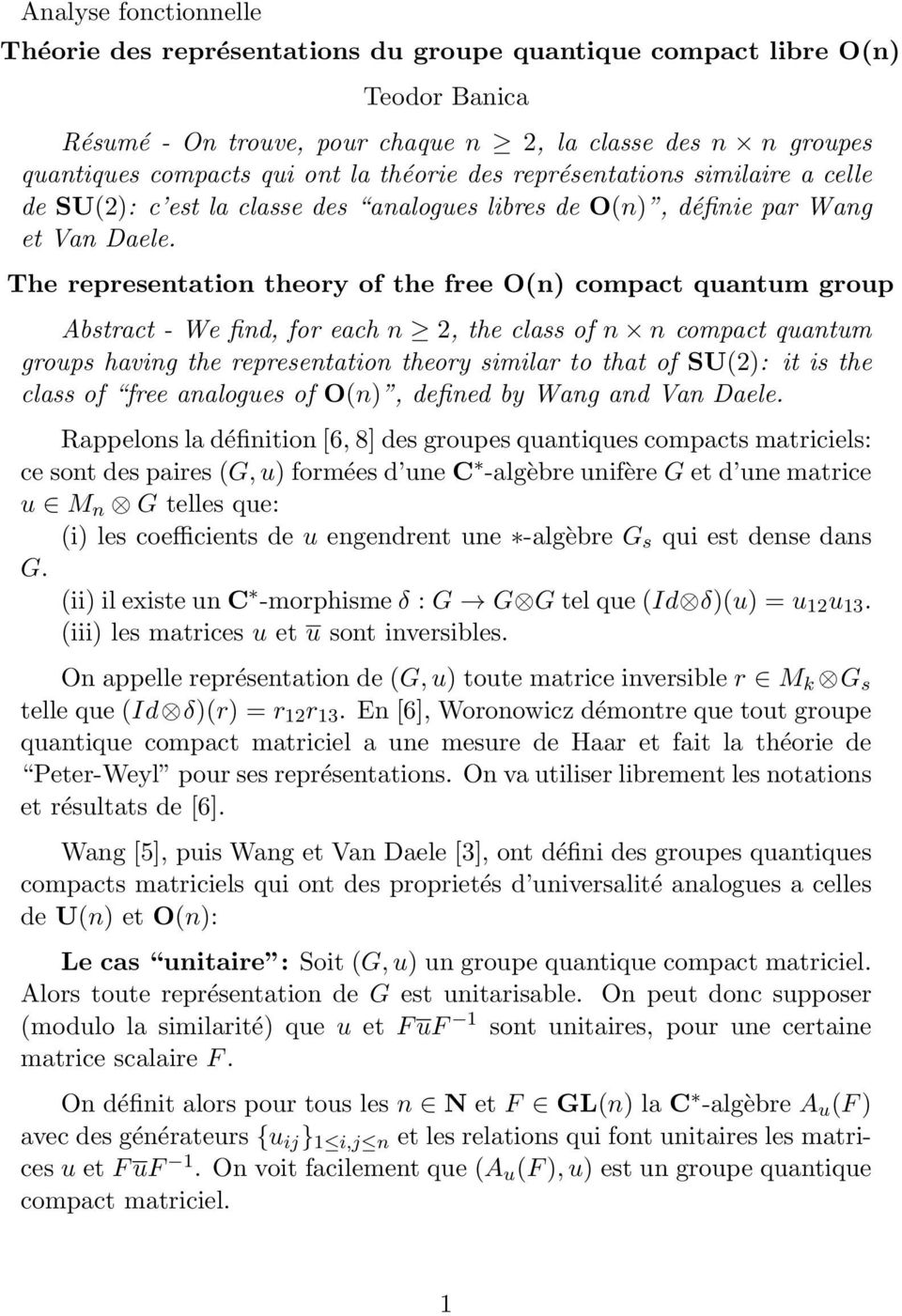 The representation theory of the free O(n) compact quantum group Abstract - We find, for each n 2, the class of n n compact quantum groups having the representation theory similar to that of SU(2):
