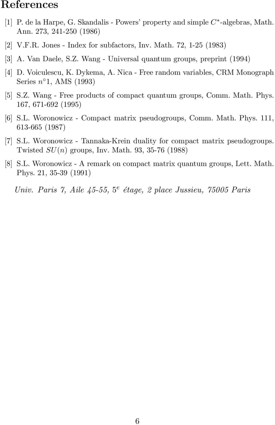Math. Phys. 167, 671-692 (1995) [6] S.L. Woronowicz - Compact matrix pseudogroups, Comm. Math. Phys. 111, 613-665 (1987) [7] S.L. Woronowicz - Tannaka-Krein duality for compact matrix pseudogroups.