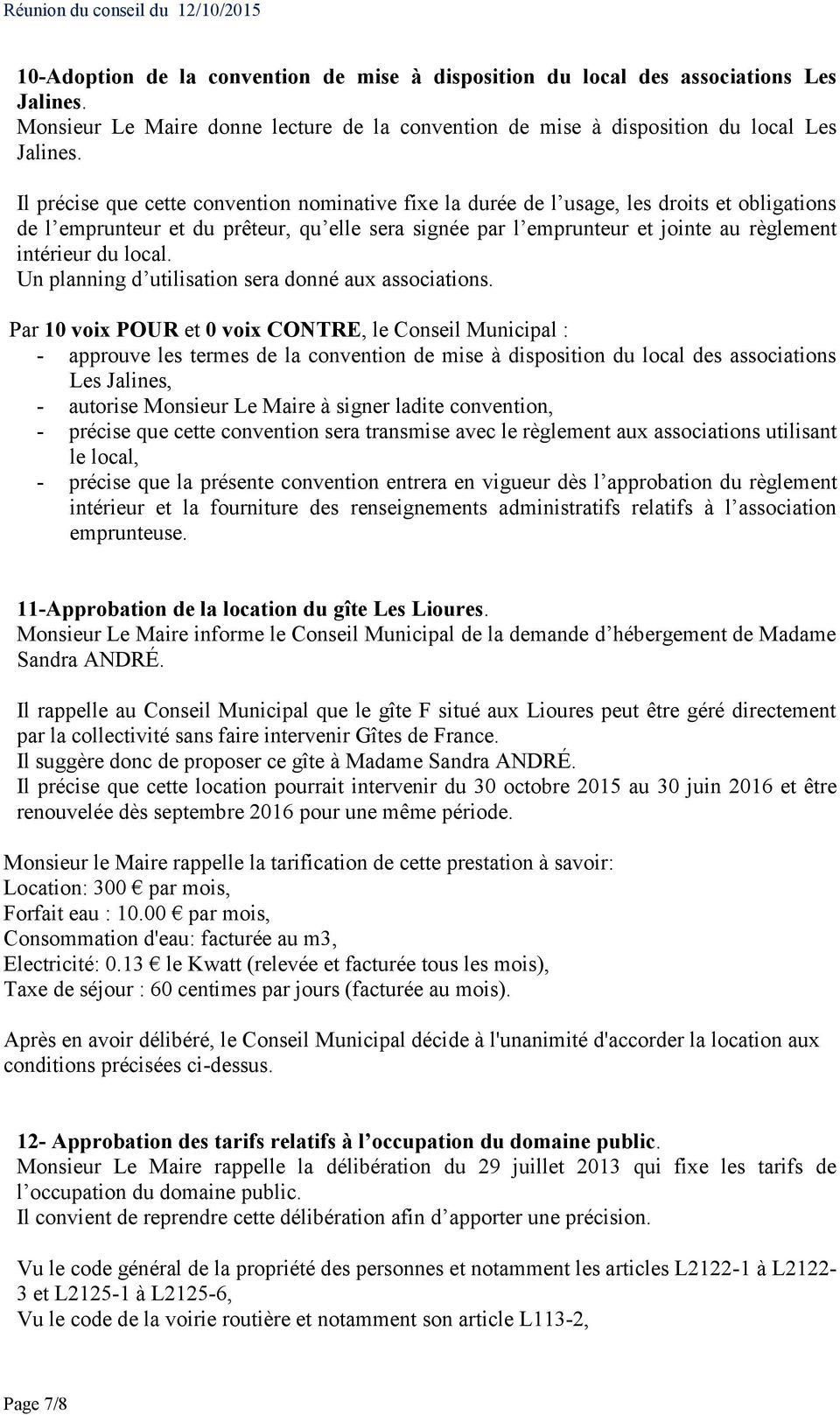 local. Un planning d utilisation sera donné aux associations.