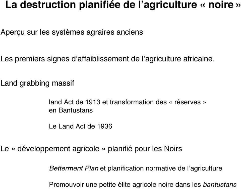 Land grabbing massif land Act de 1913 et transformation des «réserves» en Bantustans Le Land Act de 1936 Le