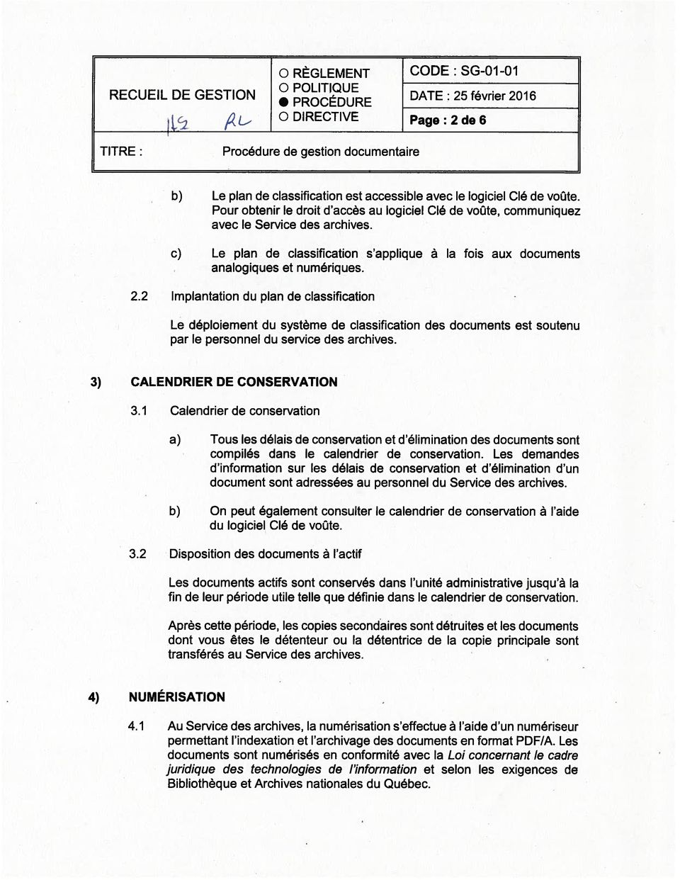 2 Implantation du plan de classification Le déploiement du système de classification des documents est soutenu par le personnel du service des archives. 3) CALENDRIER DE CONSERVATION 3.