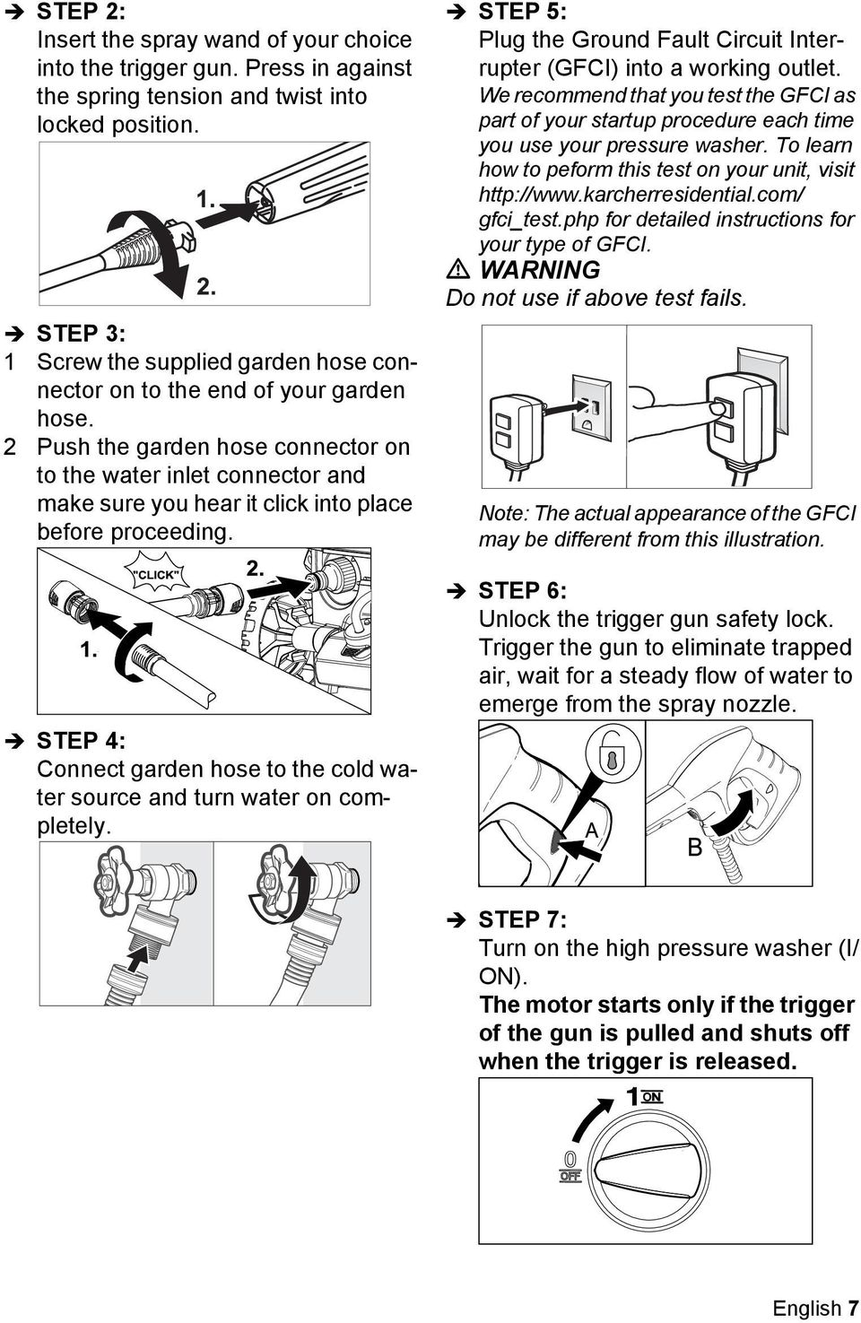 2 Push the garden hose connector on to the water inlet connector and make sure you hear it click into place before proceeding.