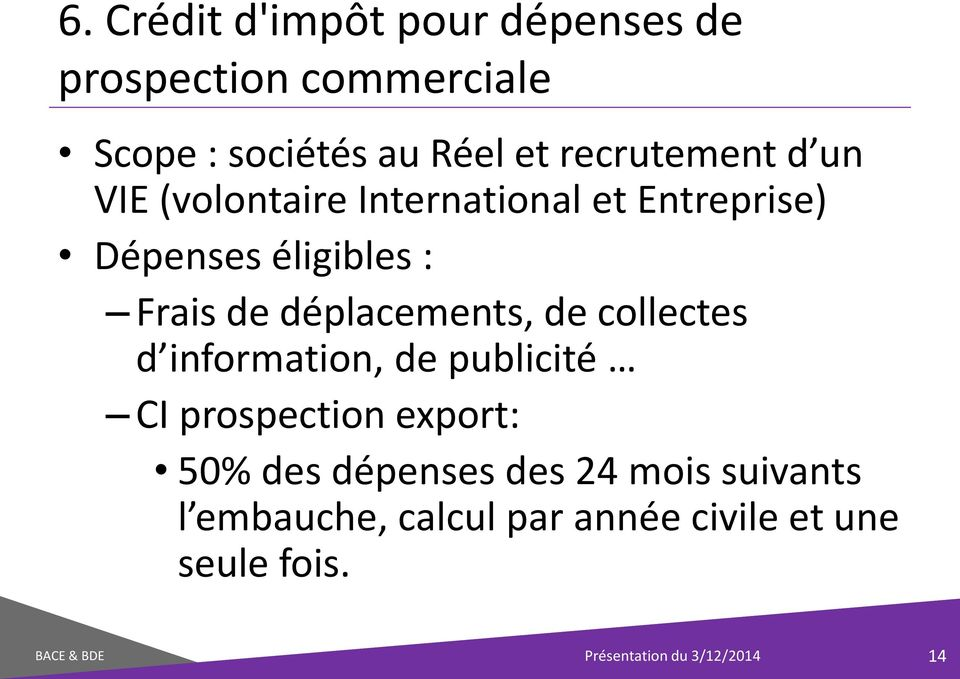 déplacements, de collectes d information, de publicité CI prospection export: 50% des dépenses