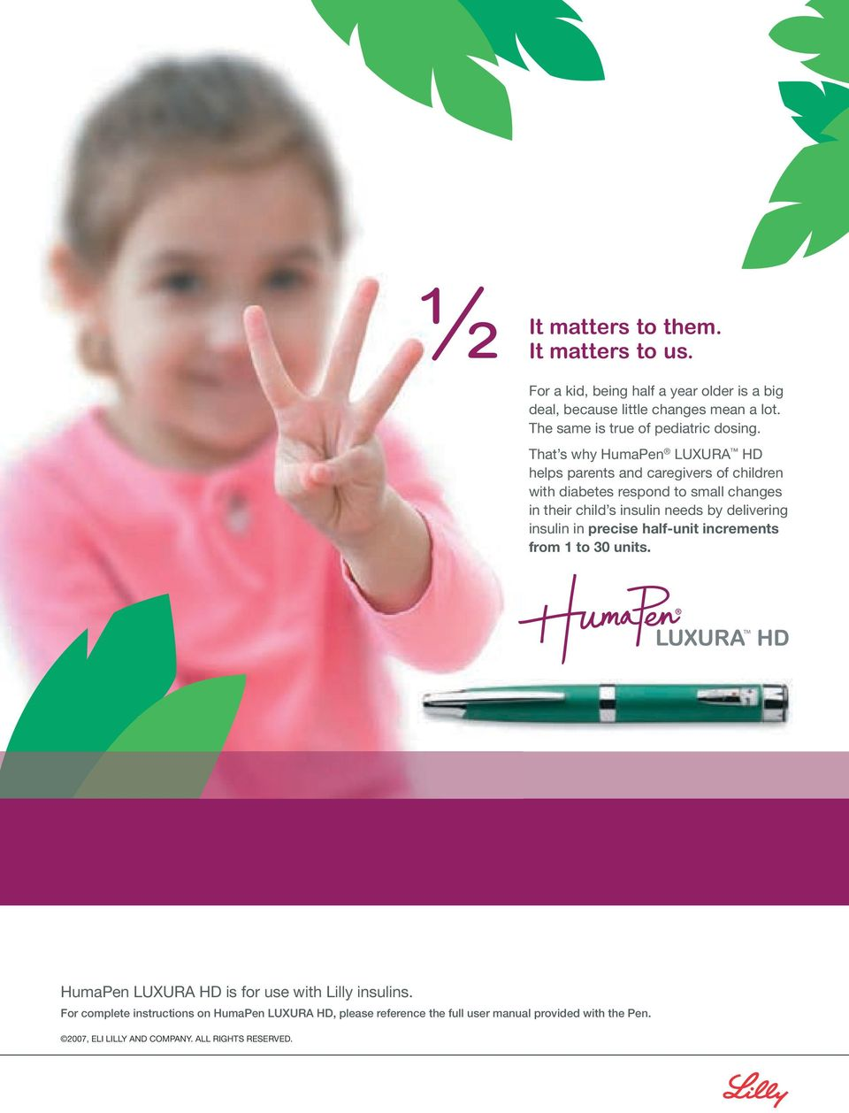 That s why HumaPen LUXURA HD helps parents and caregivers of children with diabetes respond to small changes in their child s insulin needs by