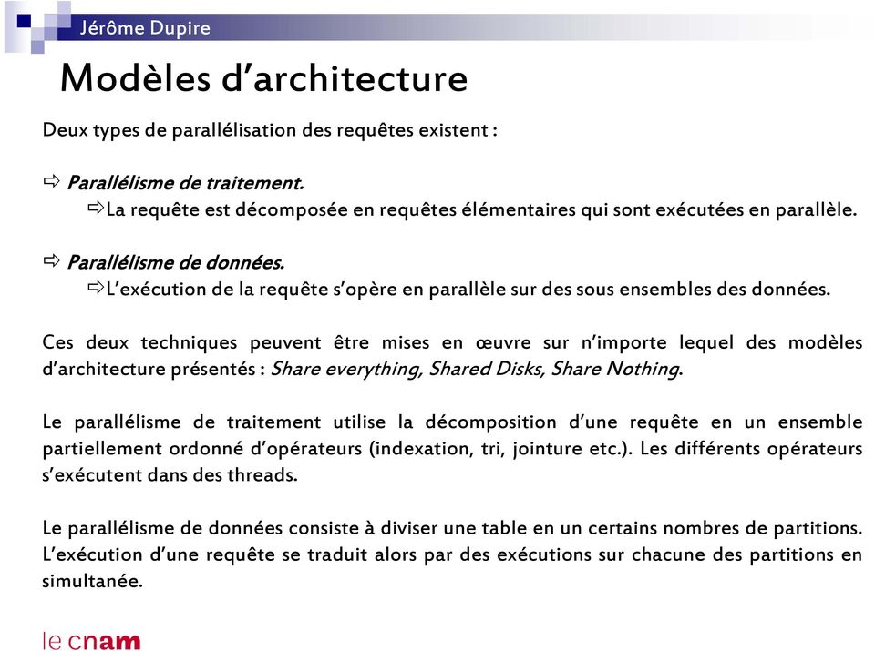 Ces deux techniques peuvent être mises en œuvre sur n importe lequel des modèles d architecture présentés : Share everything, Shared Disks, Share Nothing.