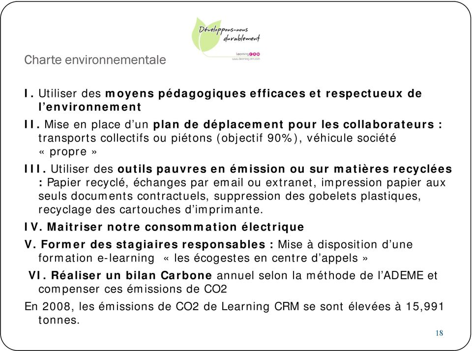 Utiliser des outils pauvres en émission ou sur matières recyclées : Papier recyclé, échanges par email ou extranet, impression papier aux seuls documents contractuels, suppression des gobelets