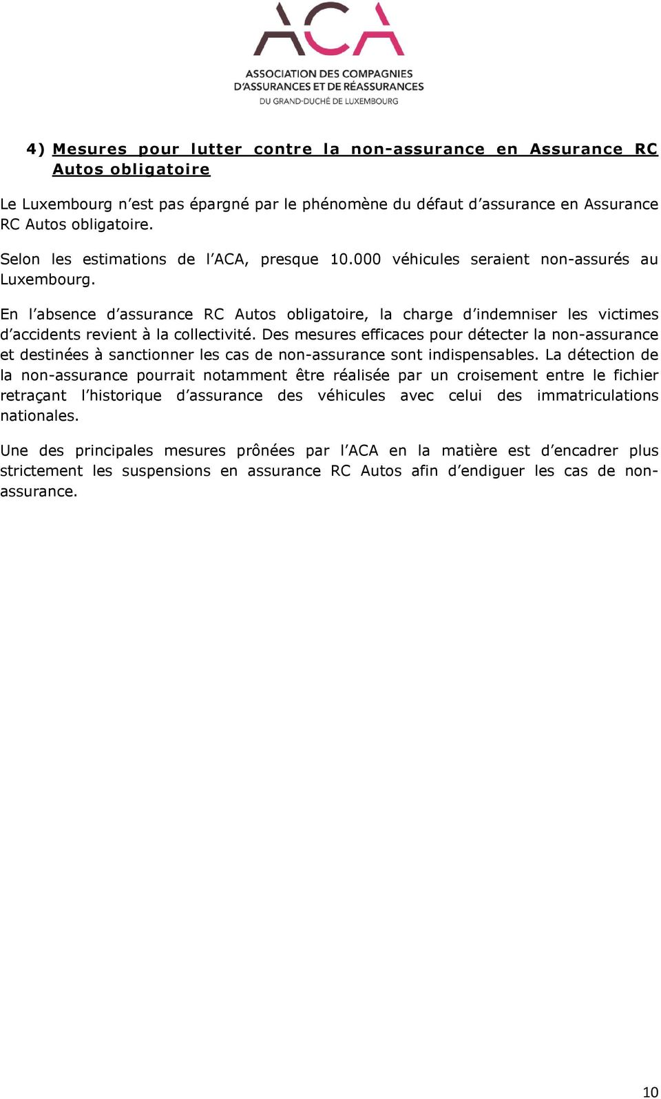 En l absence d assurance RC Autos obligatoire, la charge d indemniser les victimes d accidents revient à la collectivité.