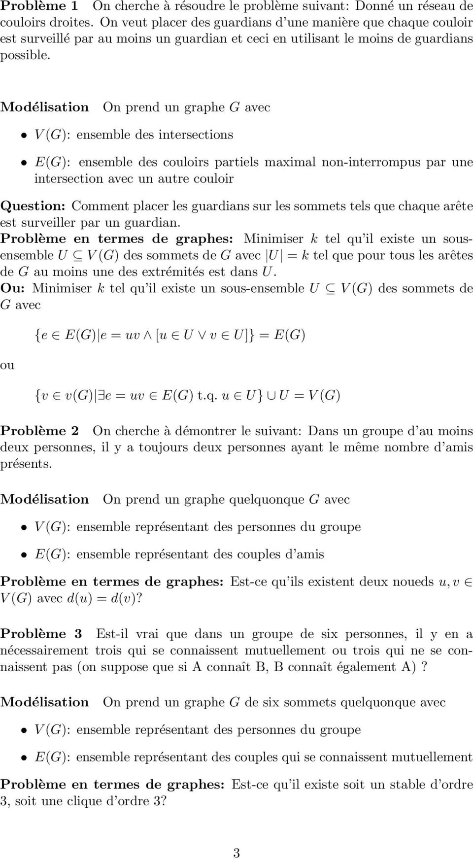 V (G): ensemble des intersections E(G): ensemble des couloirs partiels maximal non-interrompus par une intersection avec un autre couloir Question: Comment placer les guardians sur les sommets tels