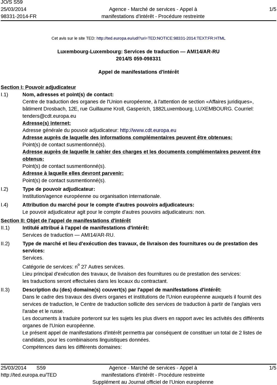 1) Nom, adresses et point(s) de contact: Centre de traduction des organes de l'union européenne, à l'attention de section «Affaires juridiques», bâtiment Drosbach, 12E, rue Guillaume Kroll,