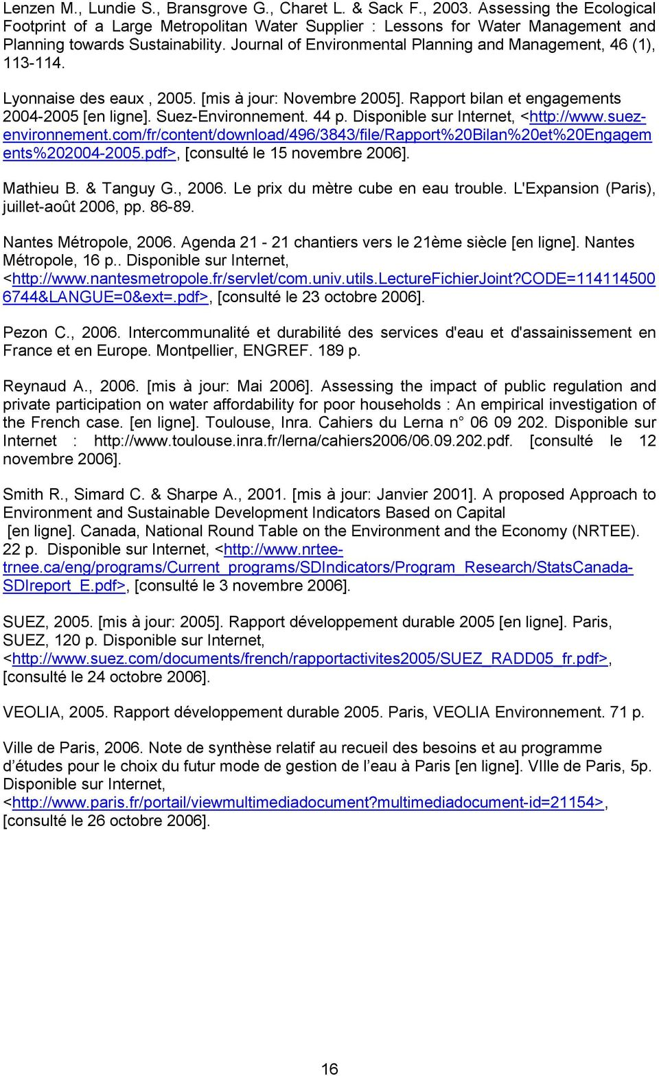 Journal of Environmental Planning and Management, 46 (1), 113-114. Lyonnaise des eaux, 2005. [mis à jour: Novembre 2005]. Rapport bilan et engagements 2004-2005 [en ligne]. Suez-Environnement. 44 p.