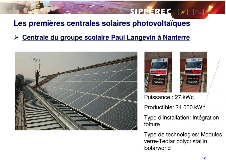 Productible: 24 000 kwh Type d installation: Intégration toiture