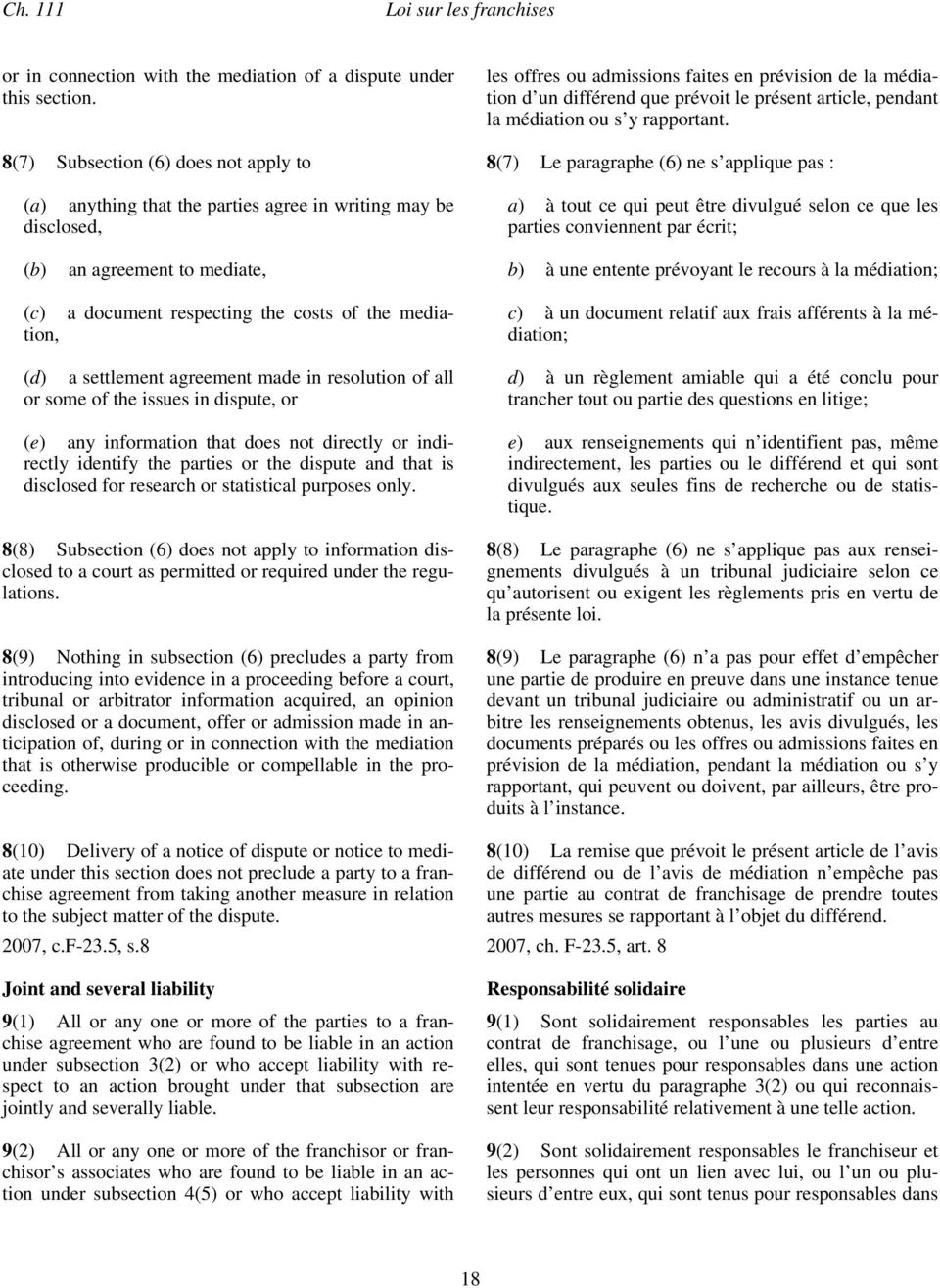 8(7) Subsection (6) does not apply to 8(7) Le paragraphe (6) ne s applique pas : (a) anything that the parties agree in writing may be disclosed, a) à tout ce qui peut être divulgué selon ce que les