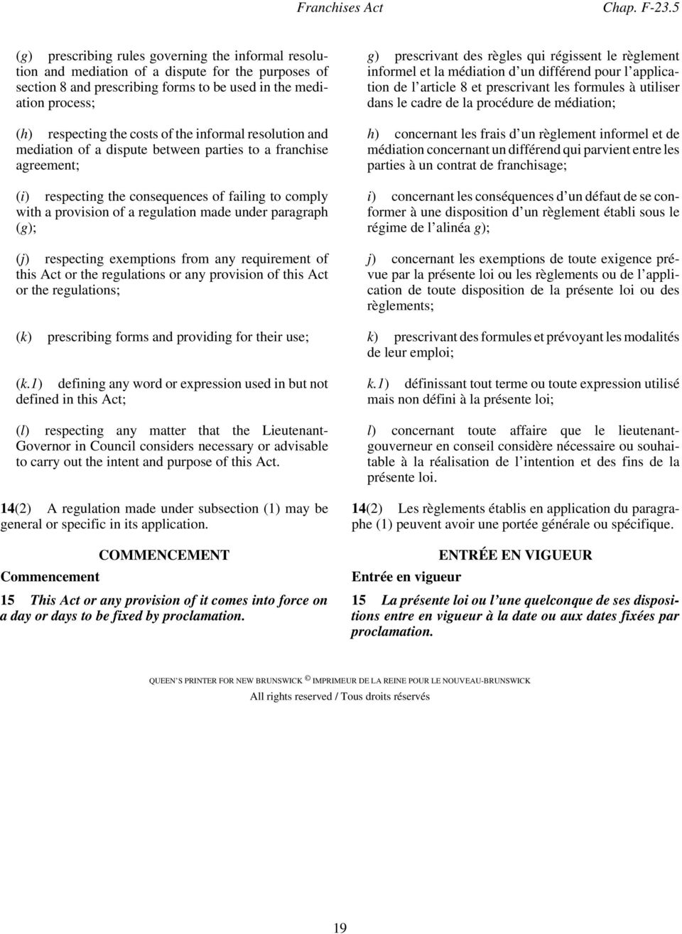 of the informal resolution and mediation of a dispute between parties to a franchise agreement; (i) respecting the consequences of failing to comply with a provision of a regulation made under
