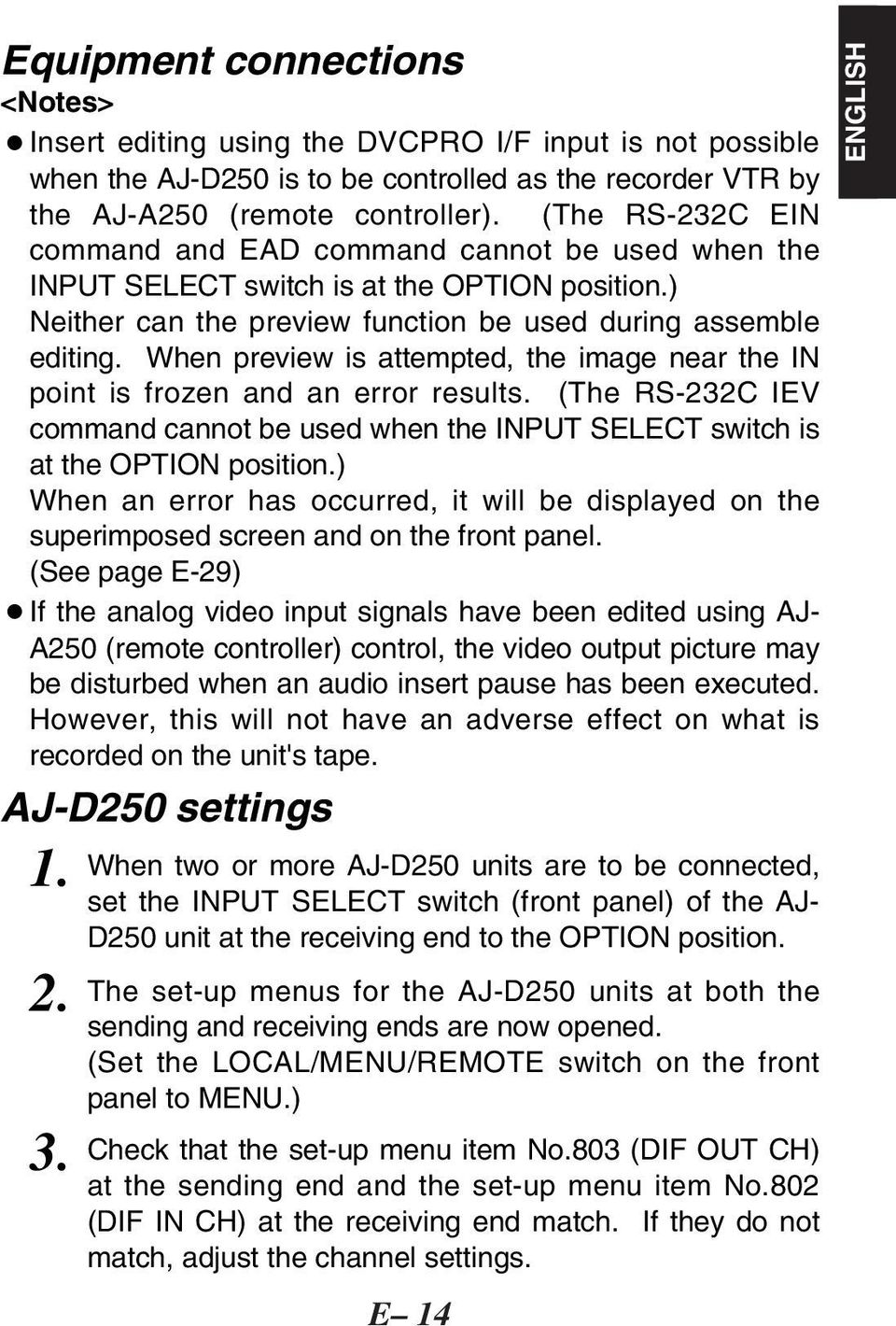 When preview is attempted, the image near the IN point is frozen and an error results. (The RS-232C IEV command cannot be used when the INPUT SELECT switch is at the OPTION position.