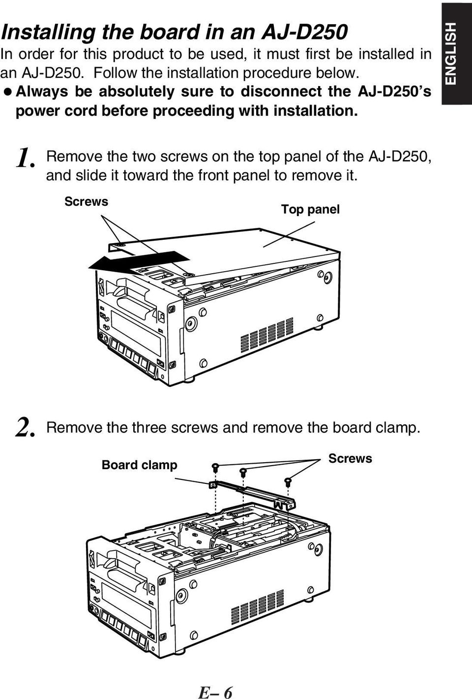 OAlways be absolutely sure to disconnect the AJ-D250 s power cord before proceeding with installation. ENGLISH 1.