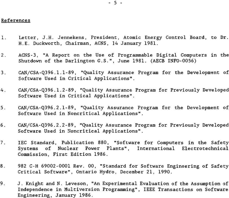 "81. (AECB INFO-0056) 3. CAN/CSA-Q396.1.1-89, ""Quality Assurance Program for the Development of Software Used in Critical Applications"". 4. CAN/CSA-Q396.1.2-89, ""Quality Assurance Program for Previously Developed Software Used in Critical Applications""."