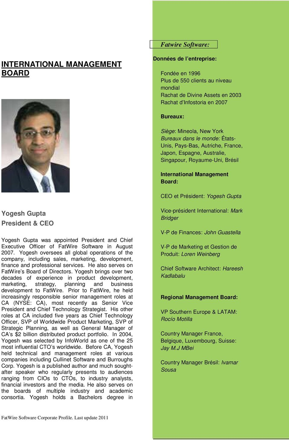 Yogesh oversees all global operations of the company, including sales, marketing, development, finance and professional services. He also serves on FatWire s Board of Directors.