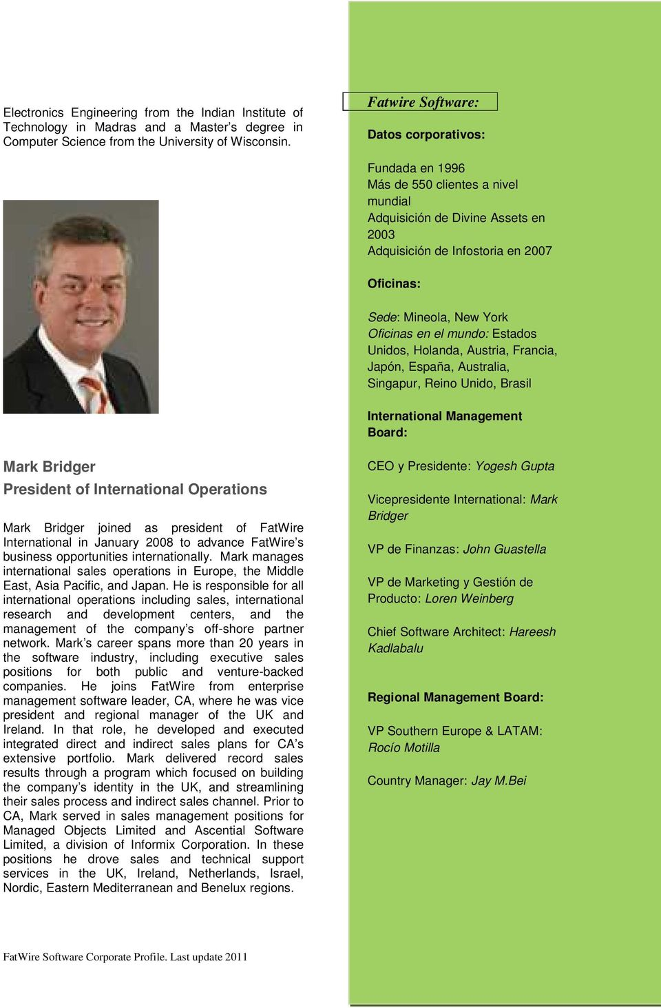 Mark manages international sales operations in Europe, the Middle East, Asia Pacific, and Japan.