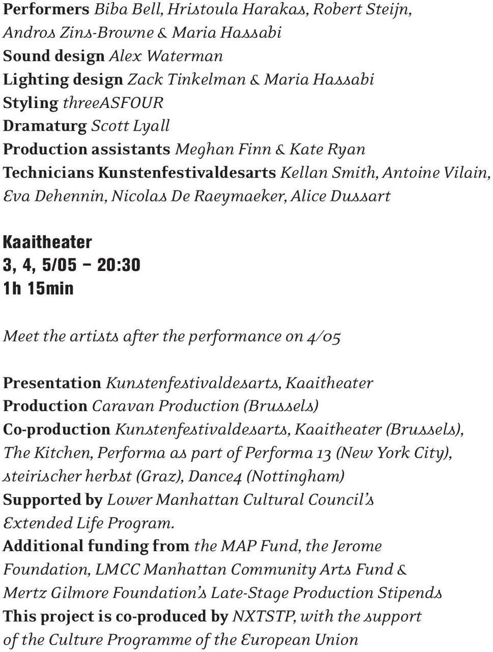 20:30 1h 15min Meet the artists after the performance on 4/05 Presentation Kunstenfestivaldesarts, Kaaitheater Production Caravan Production (Brussels) Co-production Kunstenfestivaldesarts,