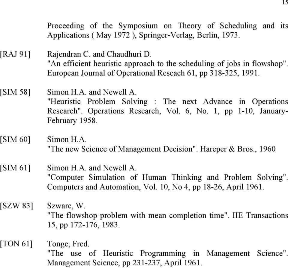 """Heuristic Proble Solving : The next Advance in Operations Research"". Operations Research, Vol. 6, No. 1, pp 1-10, January- February 1958. Sion H.A. ""The new Science of Manageent Decision""."