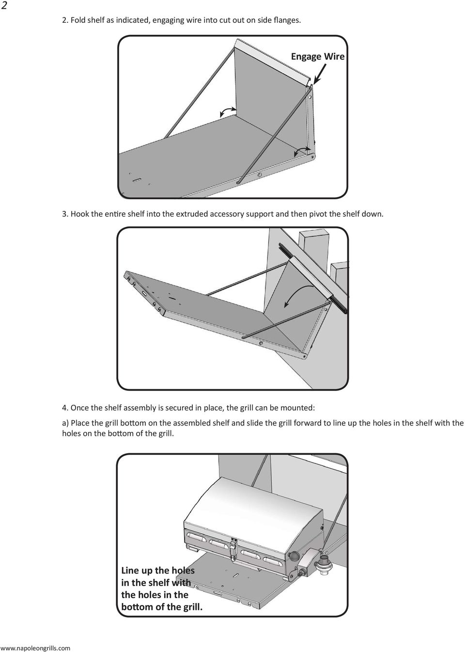 Once the shelf assembly is secured in place, the grill can be mounted: a) Place the grill bottom on the assembled shelf