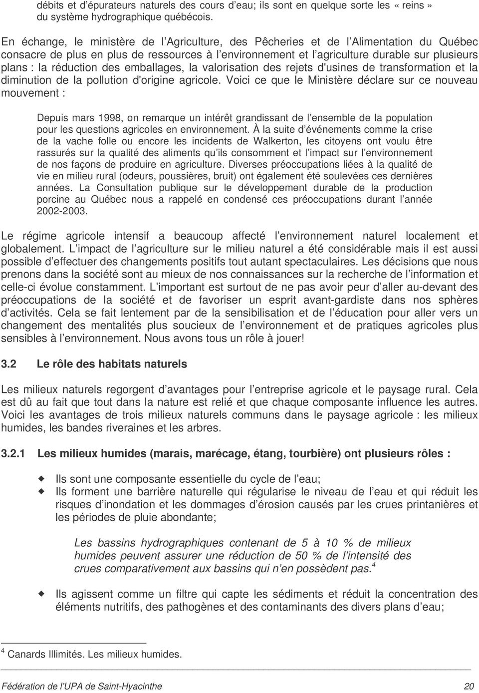 réduction des emballages, la valorisation des rejets d'usines de transformation et la diminution de la pollution d'origine agricole.