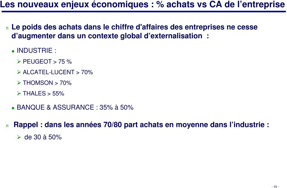 INDUSTRIE : PEUGEOT > 75 % ALCATEL-LUCENT > 70% THOMSON > 70% THALES > 55% BANQUE &