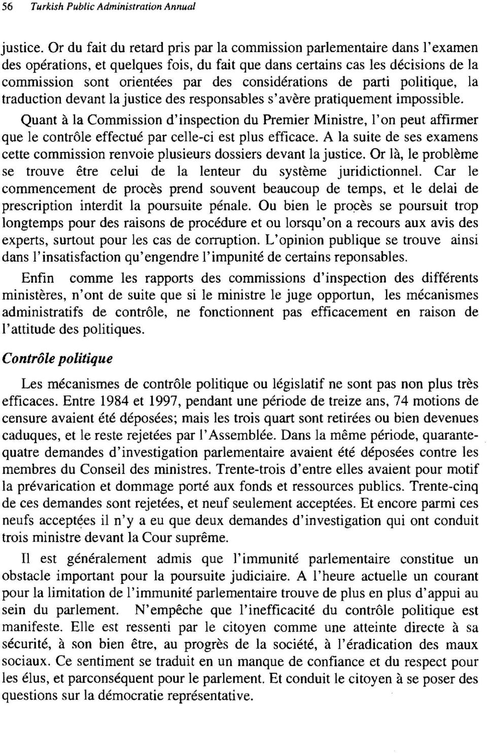 considerations de parti politique, la traduction devant lajustice des responsables s'avere pratiquement impossible.