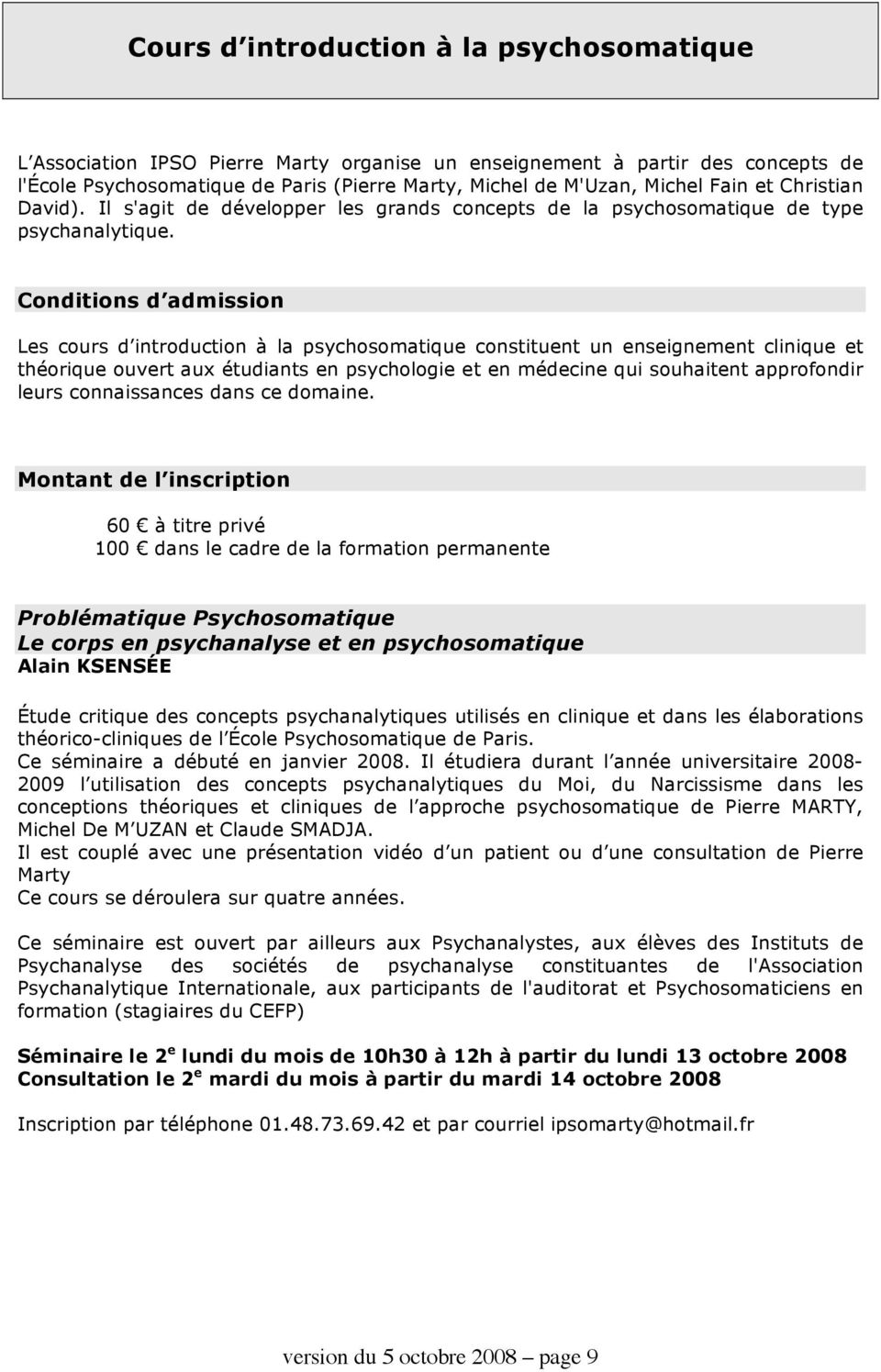 Conditions d admission Les cours d introduction à la psychosomatique constituent un enseignement clinique et théorique ouvert aux étudiants en psychologie et en médecine qui souhaitent approfondir