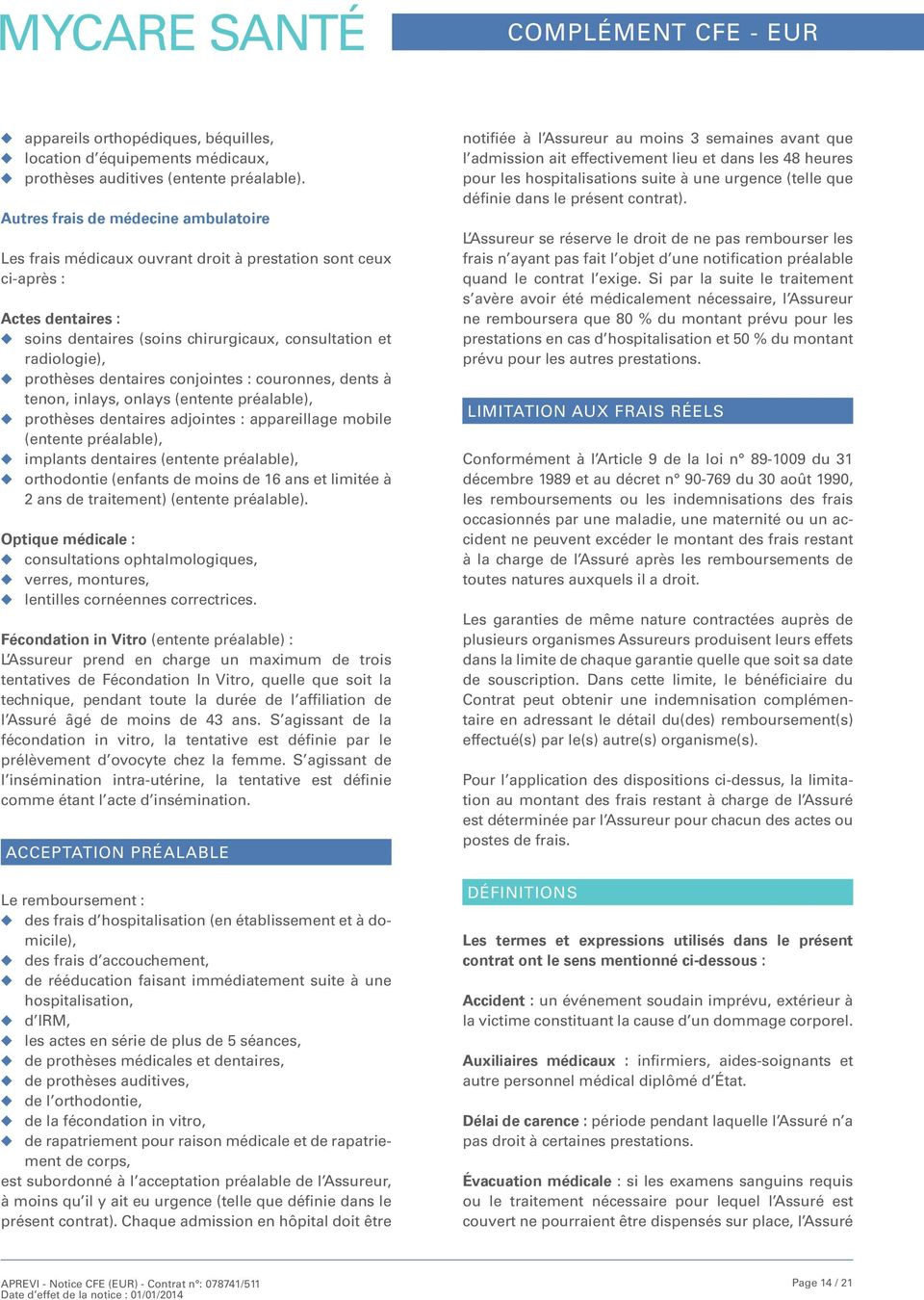 dentaires conjointes : couronnes, dents à tenon, inlays, onlays (entente préalable), prothèses dentaires adjointes : appareillage mobile (entente préalable), implants dentaires (entente préalable),