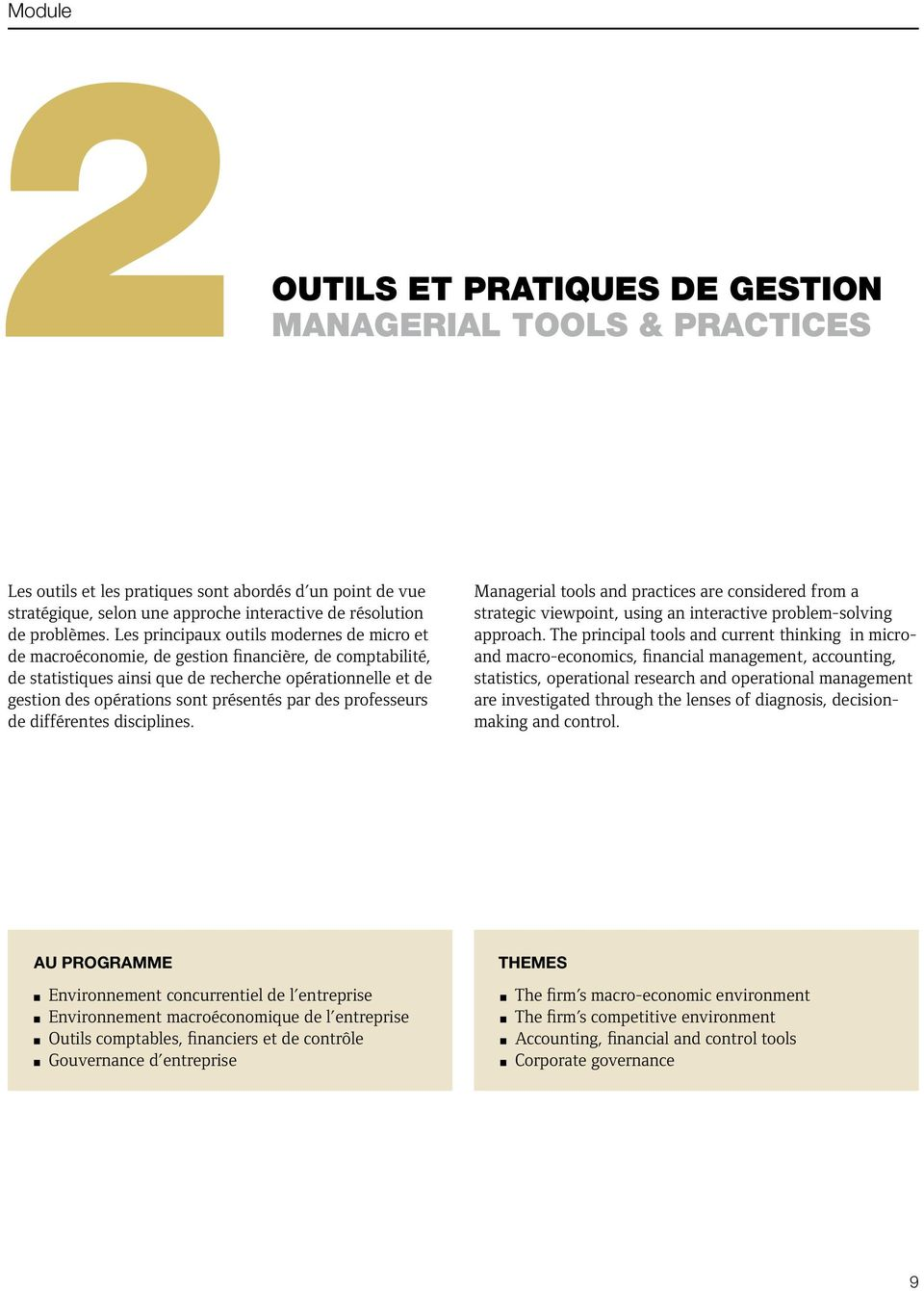 par des professeurs de différentes disciplines. Managerial tools and practices are considered from a strategic viewpoint, using an interactive problem-solving approach.