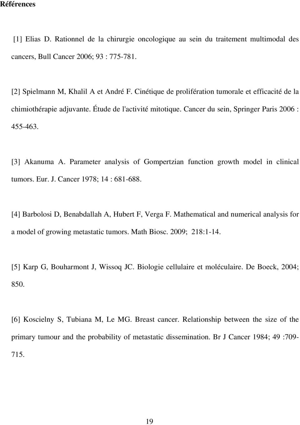 Parameter analysis of Gompertzian function growth model in clinical tumors. Eur. J. Cancer 1978; 14 : 681-688. [4] Barbolosi D, Benabdallah A, Hubert F, Verga F.