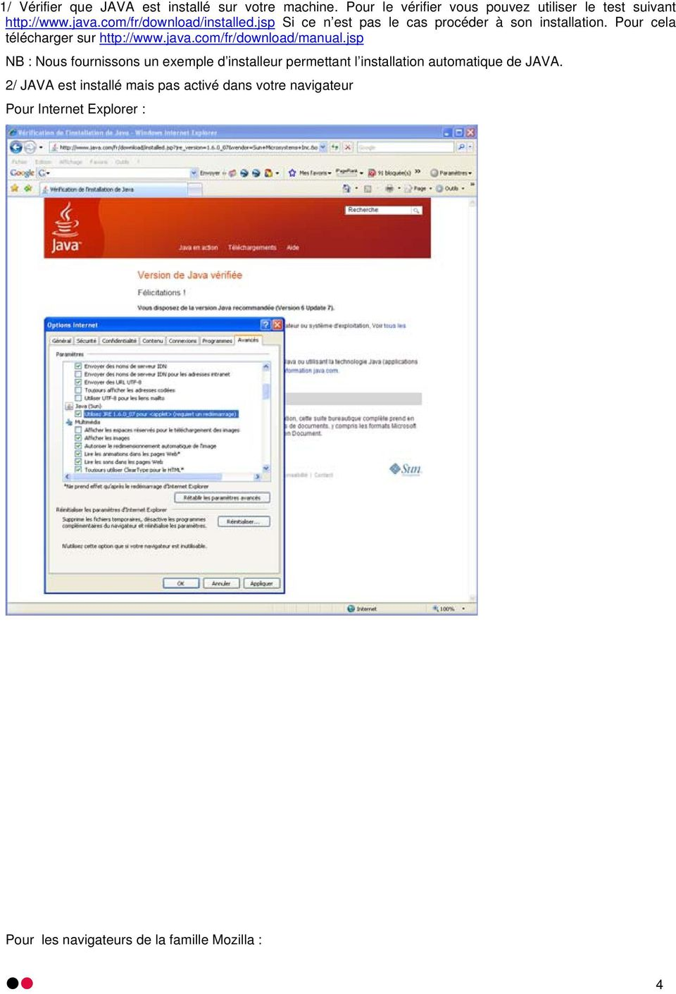 com/fr/download/manual.jsp NB : Nous fournissons un exemple d installeur permettant l installation automatique de JAVA.