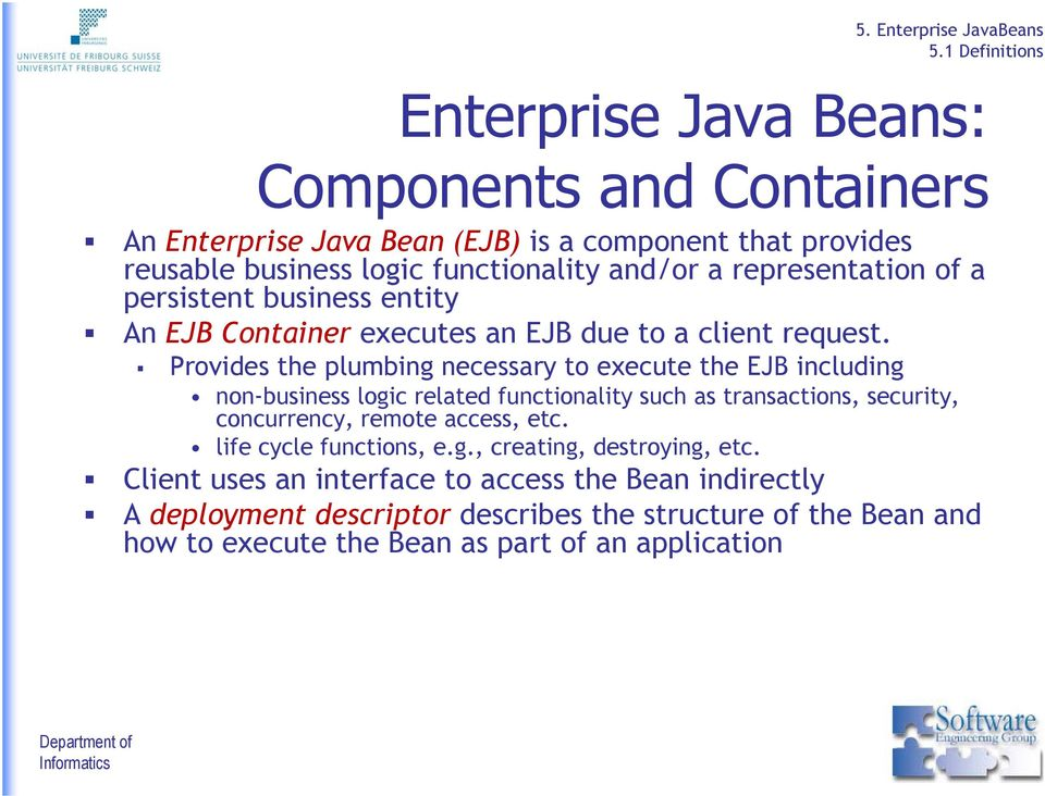 Provides the plumbing necessary to execute the EJB including non-business logic related functionality such as transactions, security, concurrency, remote access, etc.