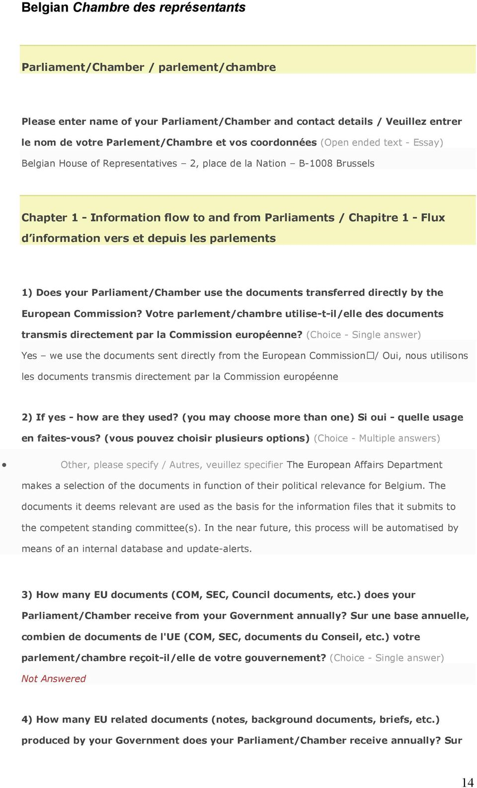 vers et depuis les parlements 1) Does your Parliament/Chamber use the documents transferred directly by the European Commission?