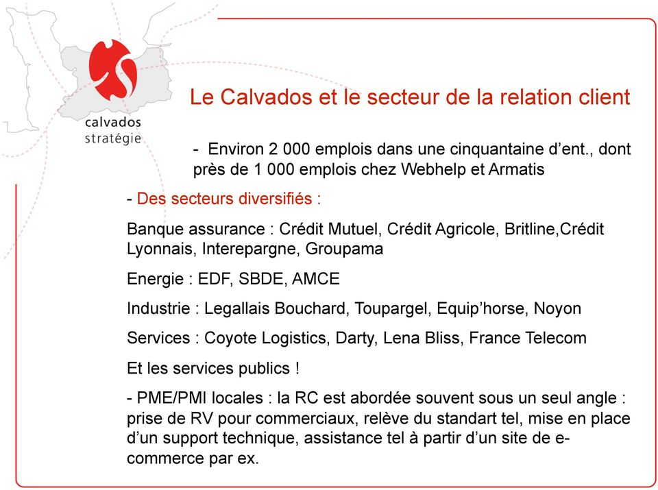 Interepargne, Groupama Energie : EDF, SBDE, AMCE Industrie : Legallais Bouchard, Toupargel, Equip horse, Noyon Services : Coyote Logistics, Darty, Lena Bliss, France