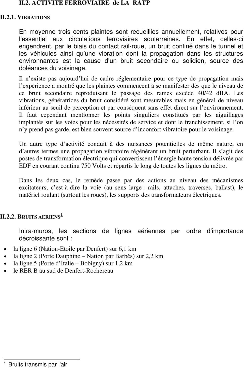 cause d un bruit secondaire ou solidien, source des doléances du voisinage.