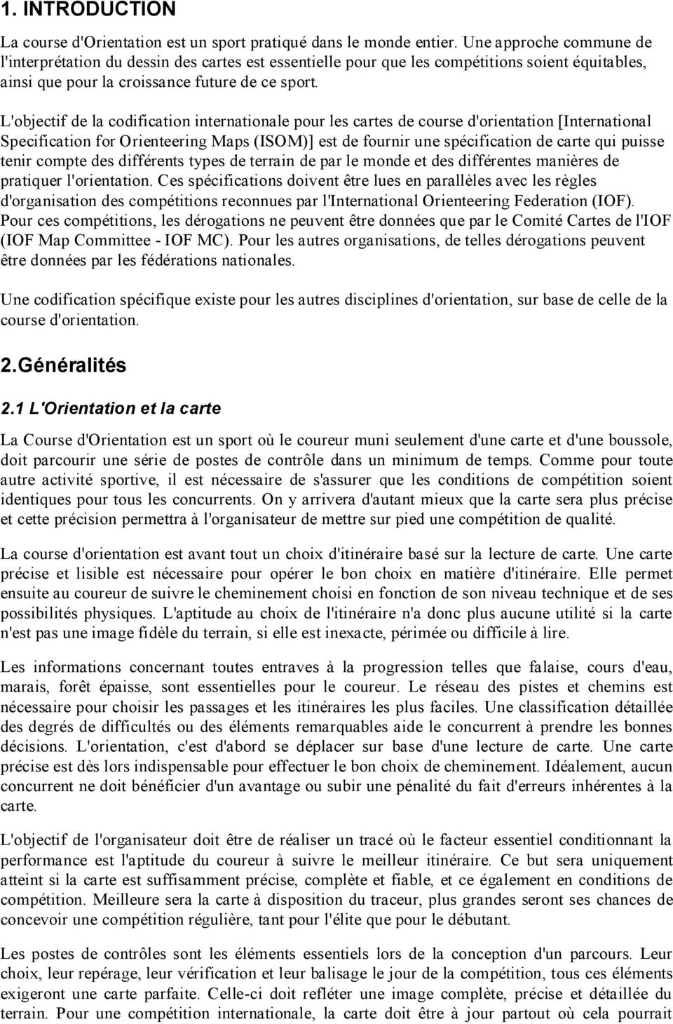 L'objectif de la codification internationale pour les cartes de course d'orientation [International Specification for Orienteering Maps (ISOM)] est de fournir une spécification de carte qui puisse