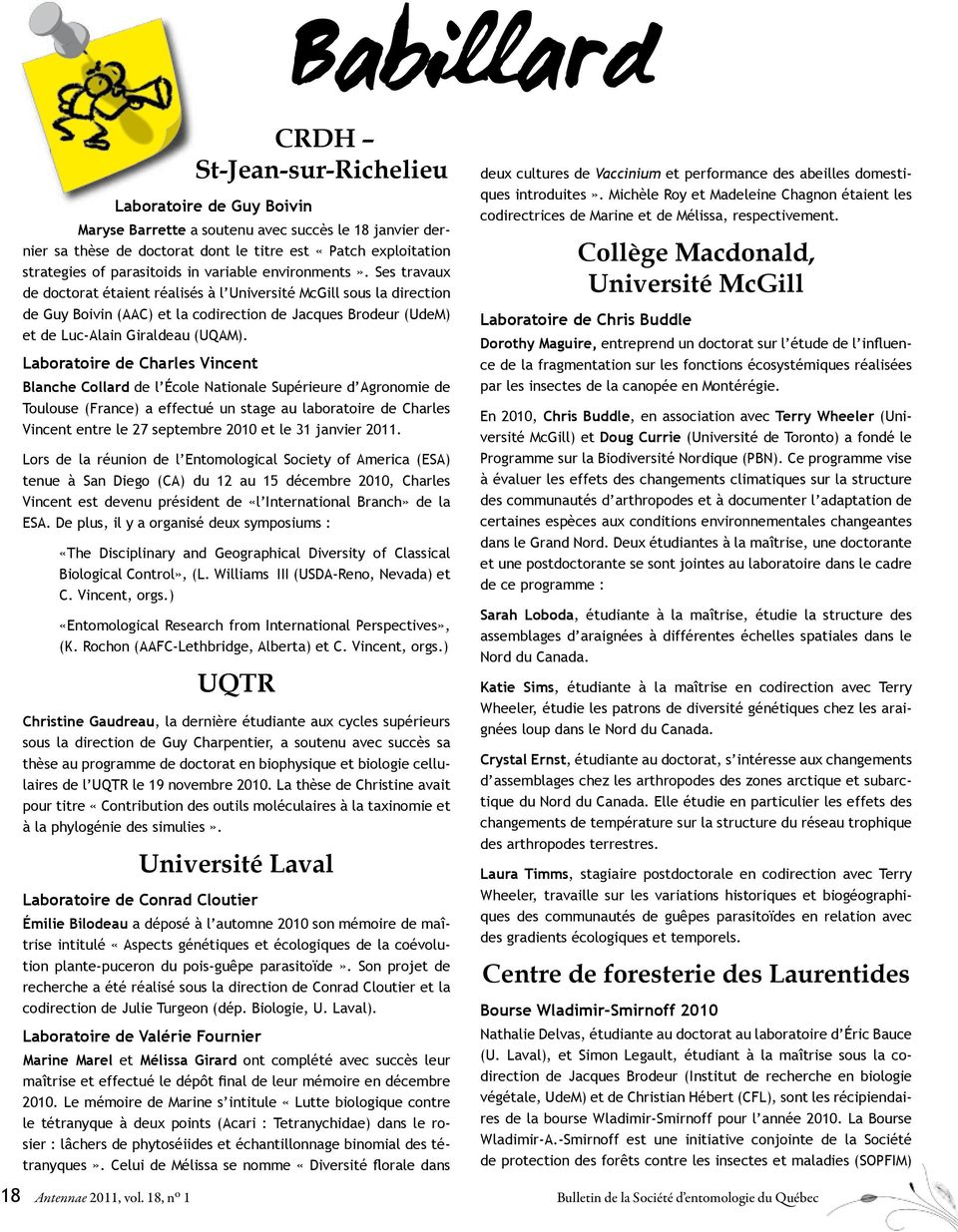 Ses travaux de doctorat étaient réalisés à l Université McGill sous la direction de Guy Boivin (AAC) et la codirection de Jacques Brodeur (UdeM) et de Luc-Alain Giraldeau (UQAM).