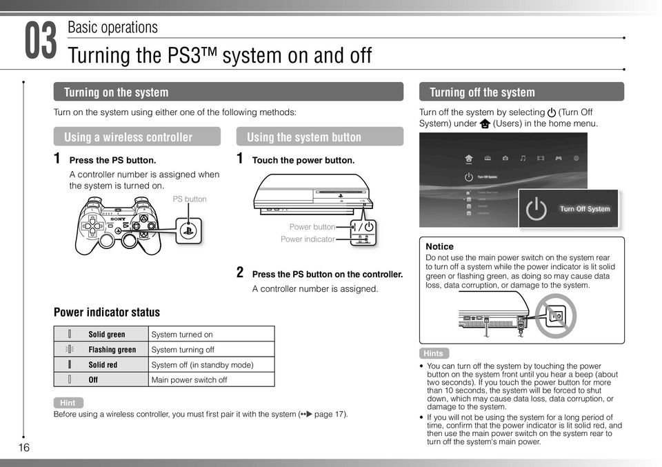 PS button 1 Touch the power button. Power button Power indicator 2 Press the PS button on the controller. A controller number is assigned.