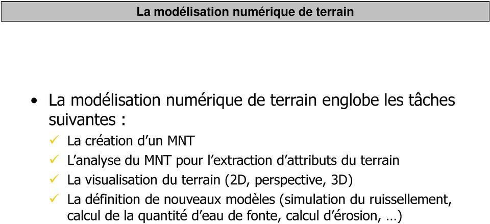 extraction d attributs du terrain La visualisation du terrain (2D, perspective, 3D) La