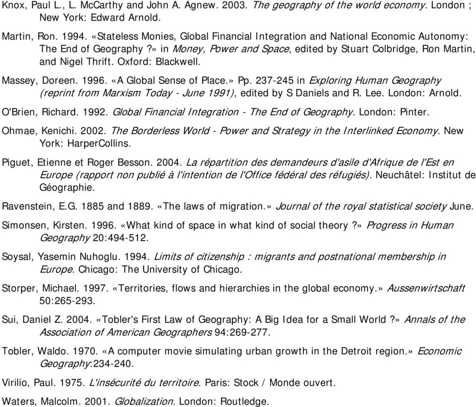 Oxford: Blackwell. Massey, Doreen. 1996. «A Global Sense of Place.» Pp. 237-245 in Exploring Human Geography (reprint from Marxism Today - June 1991), edited by S Daniels and R. Lee. London: Arnold.