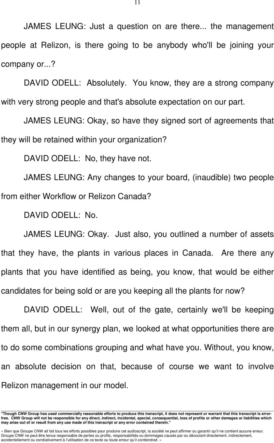 JAMES LEUNG: Okay, so have they signed sort of agreements that they will be retained within your organization? DAVID ODELL: No, they have not.