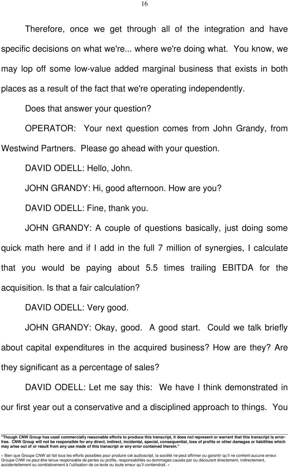 OPERATOR: Your next question comes from John Grandy, from Westwind Partners. Please go ahead with your question. DAVID ODELL: Hello, John. JOHN GRANDY: Hi, good afternoon. How are you?