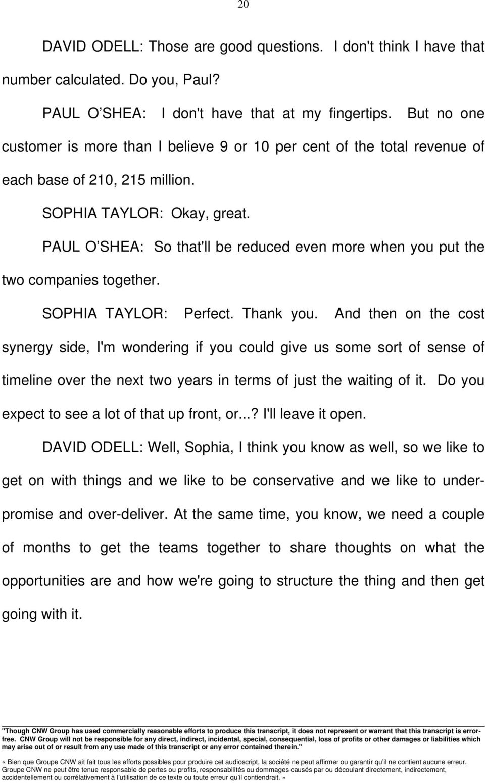 PAUL O SHEA: So that'll be reduced even more when you put the two companies together. SOPHIA TAYLOR: Perfect. Thank you.