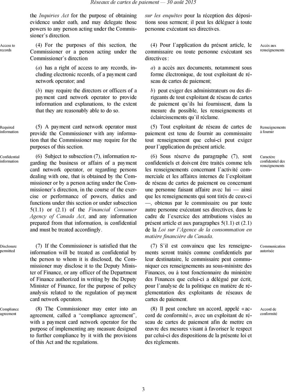 Access to records (4) For the purposes of this section, the Commissioner or a person acting under the Commissioner s direction (4) Pour l application du présent article, le commissaire ou toute