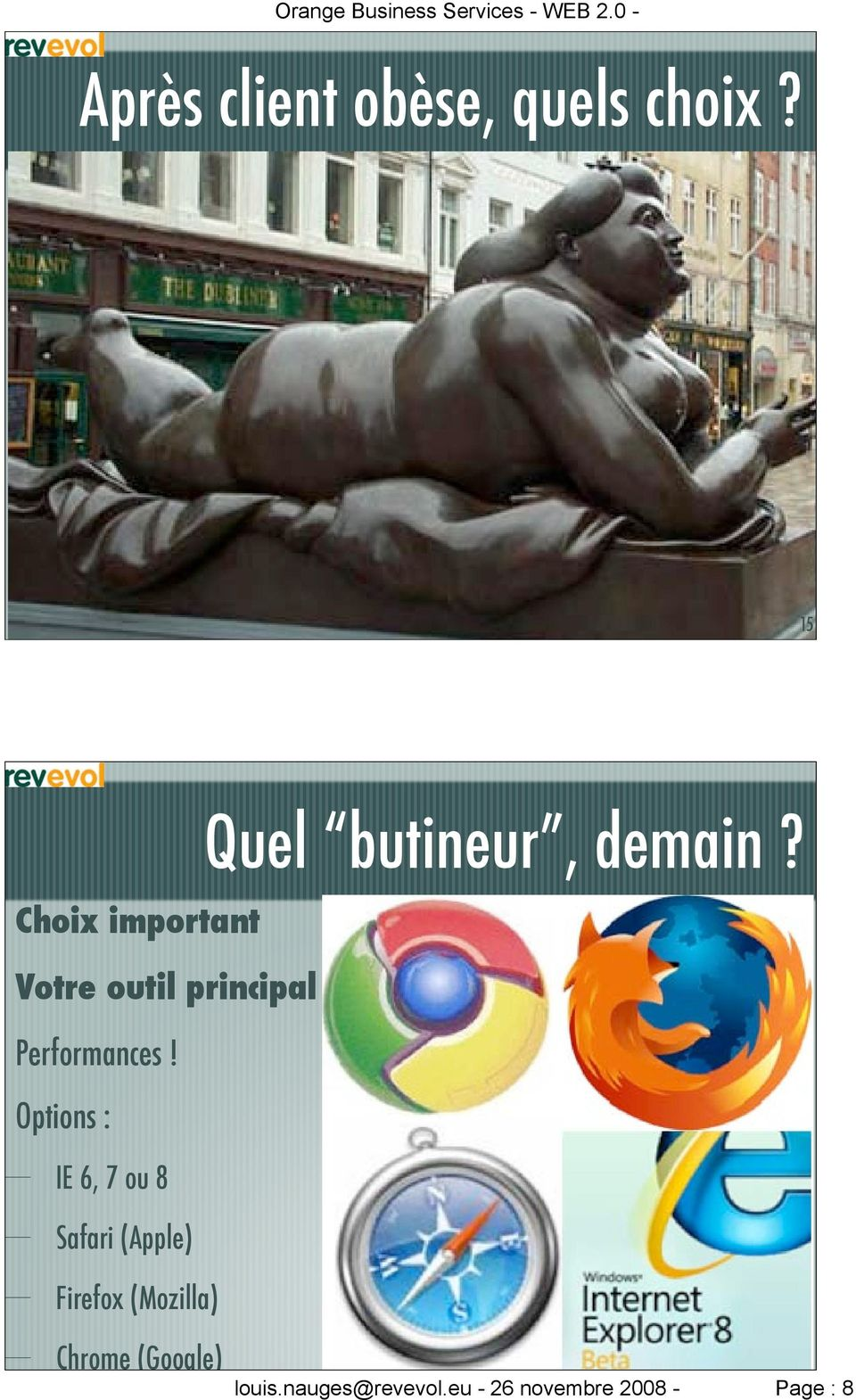 Options : IE 6, 7 ou 8 Safari (Apple) Firefox (Mozilla)